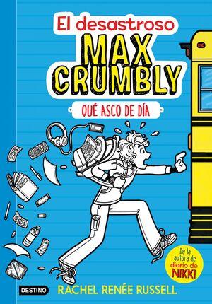EL DESASTROSO MAX CRUMBLY 1. QUÉ ASCO DE DÍA