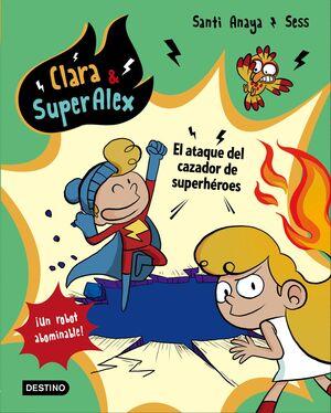 CLARA & SUPERÁLEX 4. EL ATAQUE DEL CAZADOR DE SUPERHÉROES