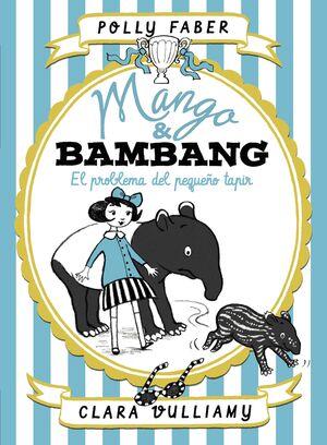 MANGO & BAMBANG 3. EL PROBLEMA DEL PEQUEÑO TAPIR