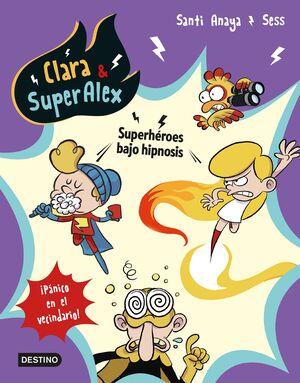 CLARA & SUPERALEX 5. SUPERHÉROES BAJO HIPNOSIS