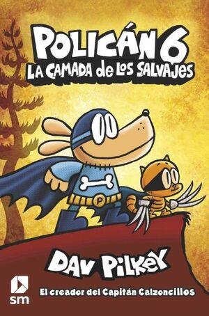 POLICÁN 6. LA CAMADA DE LOS SALVAJES