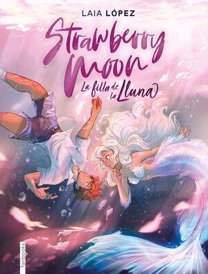 STRAWBERRY MOON 1. LA FILLA DE LA LLUNA