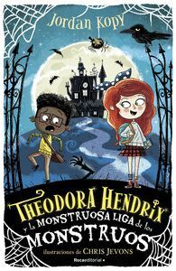 THEODORA HENDRIX 1 Y LA MONSTRUOSA LIGA DE LOS MONSTRUOS