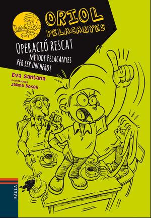 ORIOL PELACANYES 3. OPERACIÓ RESCAT. MÈTODE PELACANYES PER SER UN HEROI