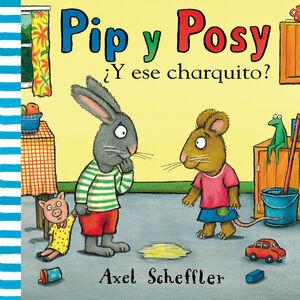 PIP Y POSY. ¿Y ESE CHARQUITO?